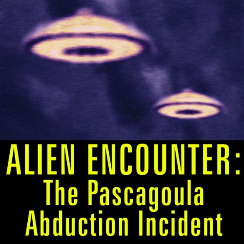 Alien Encounter: The Pascagoula Abduction Incident audiobook cover art