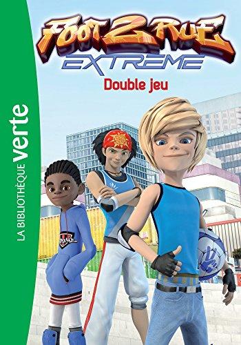 Foot 2 Rue Extrême 06 - Double jeu (Bibliothèque Verte)