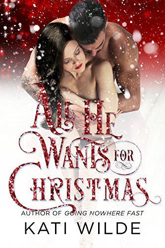 All He Wants For Christmas by Kati Wilde