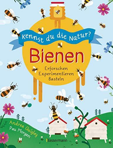 Kennst du die Natur? - Bienen. Das Aktiv- und Wissensbuch für Kinder ab 7 Jahren: Erforschen. Experimentieren. Basteln. Bienenarten- und verwandte, ... Hummelheim bauen, Samenbomben herstellen ...