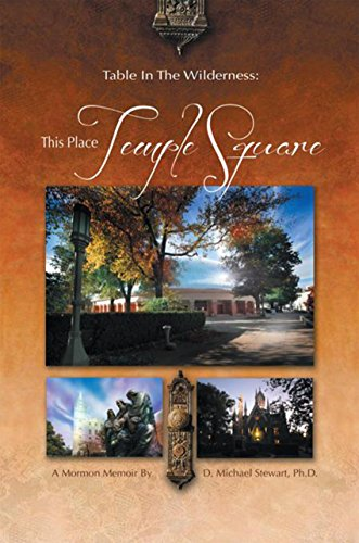 Table in the Wilderness: This Place Temple Square: This Place Temple Square (English Edition)