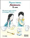 Montessori. Pequeñas historias. En casa: Lor primeros cuentos inspirados en la pedagogía Montessori
