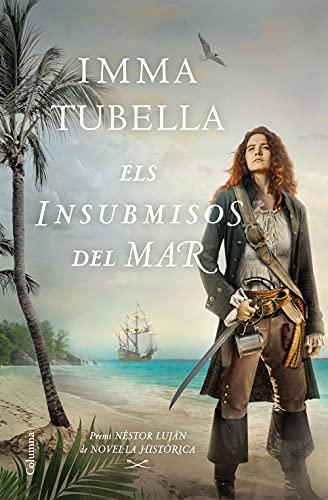 Els insubmisos del mar: Premi Nèstor Luján de Novel·la Històrica 2021 (Clàssica) (Catalan Edition) PDF EPUB Gratis descargar completo