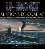 U-Boot - Missions de combat - Chasseurs et proies : récits et témoignages de la vie et des opérations à bord d'un sous-marin