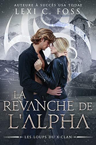 La Revanche de l'Alpha: Une Romance Paranormale (Les Loups du X-Clan t. 4) par [Lexi C. Foss, Jean-Marc  Ligny, Sophie Salaün]