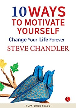 10 Ways to Motivate Yourself: Change Your Life Forever by [Steve Chandler]