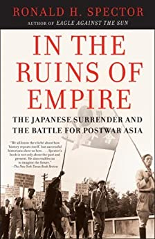 In the Ruins of Empire: The Japanese Surrender and the Battle for Postwar Asia by [Ronald Spector]