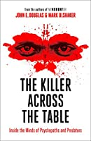 The Killer Across the Table: Inside the Minds of Psychopaths and Predators