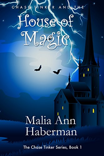 Book: Chase Tinker and the House of Magic (The Chase Tinker Series, Book 1) by Malia Ann Haberman