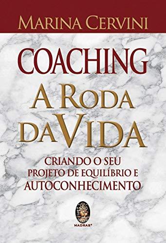 Coaching - A roda da vida: Criando o seu projeto de equilíbrio e autoconhecimento