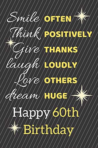 Smile Often Think Positively Give Thanks Laugh Loudly Love Others Dream Huge Happy 60th Birthday: Cute 60th Birthday Card Quote Journal / Notebook / Sparkly Birthday Card / Birthday Gifts For Her