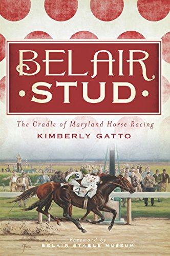 Belair Stud: The Cradle of Maryland Horse Racing (English Edition)