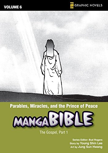 Manga Bible 6: Parables, Miracles, and the Prince of Peace: the Gospel
