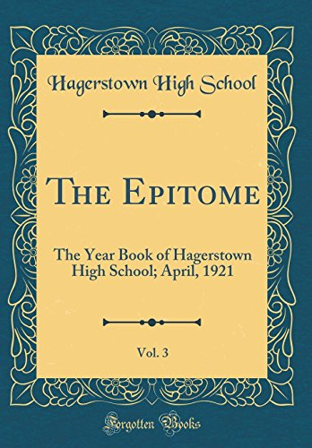 The Epitome, Vol. 3: The Year Book of Hagerstown High School; April, 1921 (Classic Reprint)
