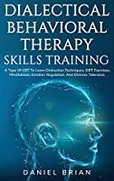 Dialectical Behavioral Therapy Skills Training: A Type Of CBT To Learn Distraction Techniques, DBT Exercises, Mindfulness, Emotion Regulation, And Distress Tolerance.