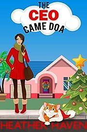 The CEO Came DOA: A Fun Detective Cozy (The Alvarez Family Murder Mysteries Book 5)