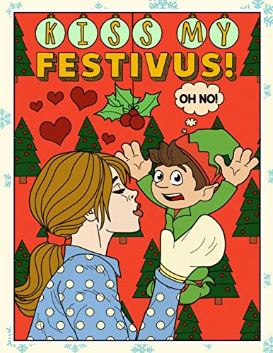 Kiss My Festivus: Funny Christmas and Holidays Coloring Book for Adults Kids and Children of All Ages