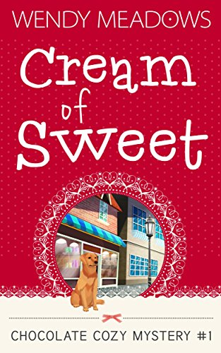 Cream of Sweet (Chocolate Cozy Mystery Book 1)