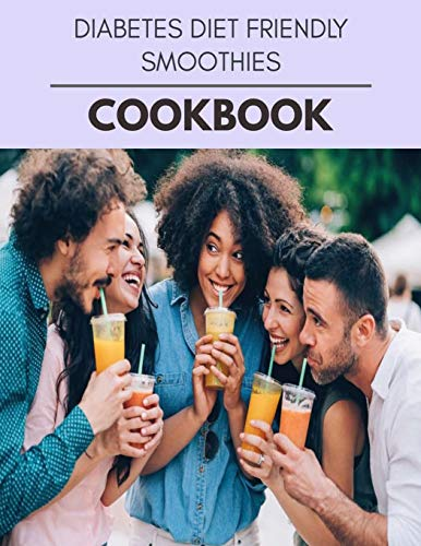 Diabetes Diet Friendly Smoothies Cookbook: Easy and Delicious for Weight Loss Fast, Healthy Living, Reset your Metabolism | Eat Clean, Stay Lean with Real Foods for Real Weight Loss