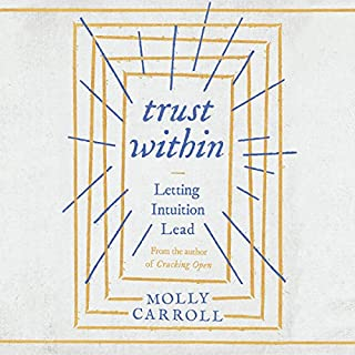 Trust Within     Letting Intuition Lead              By:                                                                                                                                 Molly Carroll                               Narrated by:                                                                                                                                 Molly Carroll                      Length: 6 hrs and 11 mins     17 ratings     Overall 4.1
