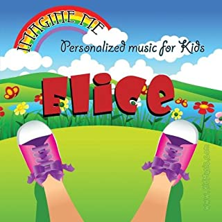 Imagine Me - Personalized just for Elice - Pronounced ( Eh-Leese )