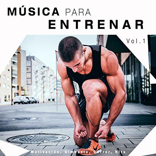 Música para entrenar: motivación, gimnasio, correr, Hits, Vol. 1