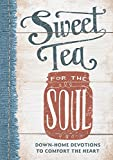 Sweet Tea for the Soul: Down-Home Devotions to Comfort the Heart (Sequel to From Grits to Grace)