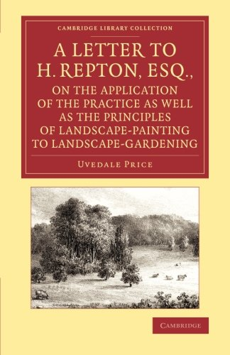 A Letter to H. Repton, Esq., on the Application of the Practice As Well As the Principles of Landsca: Intended As A Supplement To The Essay On The ... Library Collection - Art and Architecture)