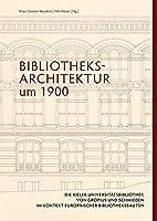 Bibliotheksarchitektur um 1900. Die Kieler Universitaetsbibliothek von Gropius und Schmieden im Kontext europaeischer Bibliotheksbauten