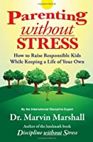 Parenting Without Stress: How to Raise Responsible Kids While Keeping a Life of Your Own