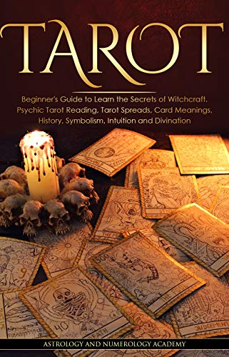 TAROT : Beginner's Guide to Learn the Secrets of Witchcraft. Psychic Tarot Reading, Tarot Spreads, Card Meanings, History, Symbolism, Intuition and Divination
