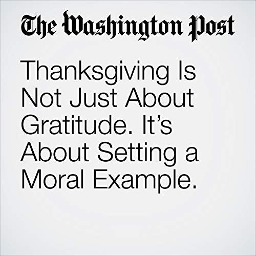 Thanksgiving Is Not Just About Gratitude. It's About Setting a Moral Example. audiobook cover art