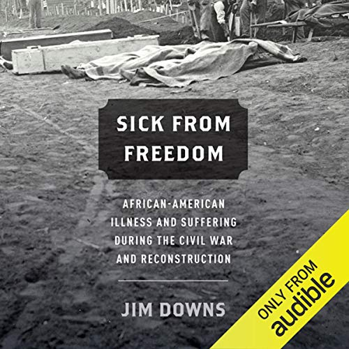 Sick from Freedom Audiobook By Jim Downs cover art