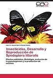 Insecticidas, Desarrollo y Reproduccion de Spodoptera Littoralis