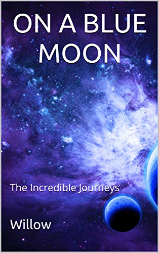 ON A BLUE MOON: The Incredible Journeys (THE DAUGHTERS OF FIRTH TALES Book 1) by [Willow]
