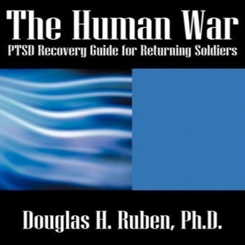 The Human War     PTSD Recovery Guide for Returning Soldiers              By:                                                                                                                                 Douglas H. Ruben                               Narrated by:                                                                                                                                 Gary Roelofs                      Length: 2 hrs and 1 min     1 rating     Overall 5.0