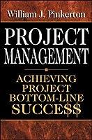Project Management: Achieving Project Bottom-Line Succe$$