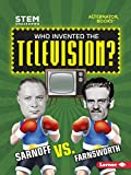 Who Invented the Television?: Sarnoff vs. Farnsworth (STEM Smackdown (Alternator Books ® ))