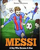 Messi: A Boy Who Became A Star. Inspiring children book about Lionel Messi - one of the best soccer players in...