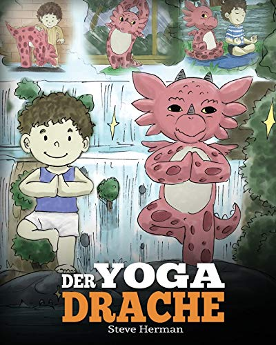 Der Yoga Drache: (The Yoga Dragon) Eine süße Geschichte, die Kindern die Kraft von Yoga zur Stärkung des Körpers und zur Beruhigung des Geistes näherbringt. (My Dragon Books Deutsch, Band 4)