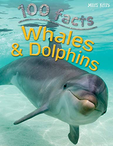100 Facts Whales & Dolphins- Sea Mammals, Educational Projects, Fun Activities, Quizzes and More!