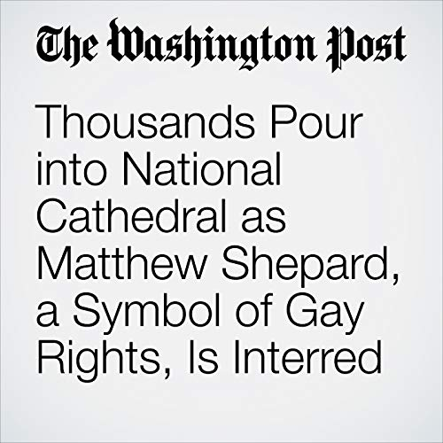 Thousands Pour into National Cathedral as Matthew Shepard, a Symbol of Gay Rights, Is Interred copertina