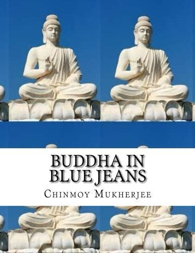 Buddha in Blue Jeans: Meditation for Beginners - How to Relieve Stress, Anxiety and Depression to Get Real Happiness by Chinmoy Mukherjee (2015-11-12)