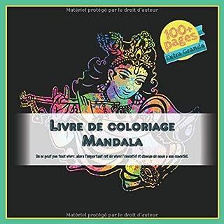 Livre de coloriage Mandala - On ne peut pas tout vivre, alors l'important est de vivre l'essentiel et chacun de nous a son essentiel. (French Edition)