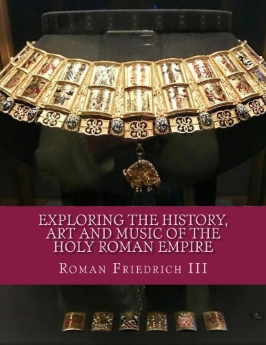 Exploring the History, Art and Music of the Holy Roman Empire