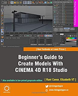 Beginner's Guide to Create Models With CINEMA 4D R18 Studio [In Full Color]