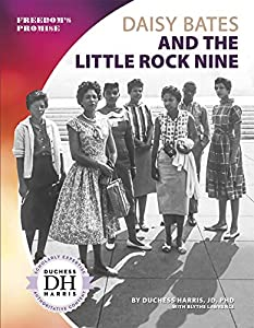 <b>Daisy Bates and the Little Rock Nine</b>