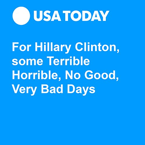 For Hillary Clinton, some Terrible Horrible, No Good, Very Bad Days audiobook cover art