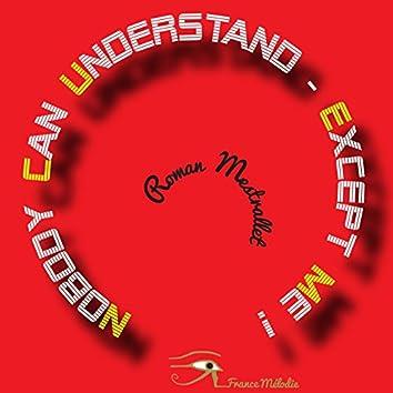 Nobody Can Understand, Except Me!