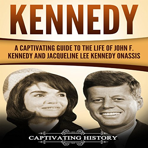 Kennedy: A Captivating Guide to the Life of John F. Kennedy and Jacqueline Lee Kennedy Onassis audiobook cover art